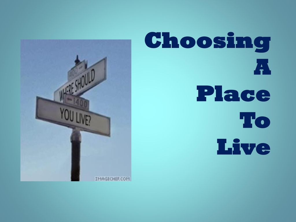 Choosing A Place To Live